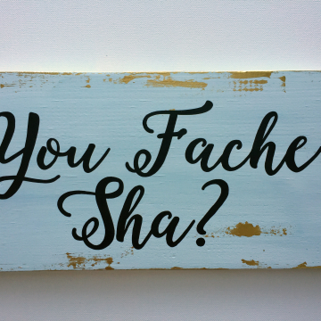 You Fache' Sha, wood sign, white and gold, 6x14
