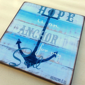 Hope is an Anchor, 12x12 wood plaque, distressed and aged