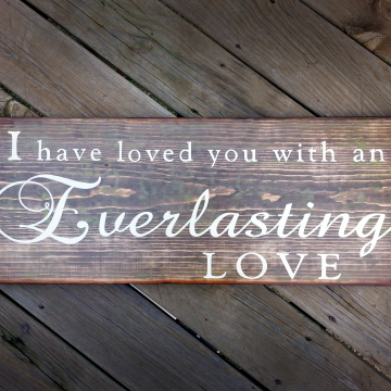 EVERLASTING LOVE - 12x30, Wall hanging, Wedding and photo props, I have loved you with an Everlasting Love