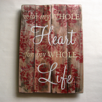 Hand painted wood sign, With My Whole Heart For My Whole Life, red, cream & natural, typography