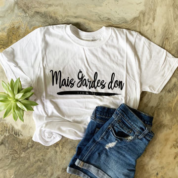 Mais Gardes don, Lou and Elle Tshirt, French Word Tshirt