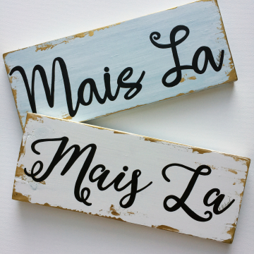 Mais La, wood sign, white and gold, 6x14